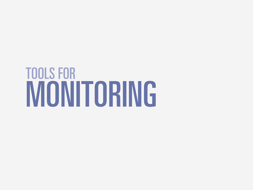 MONITORING TOOLS FOR