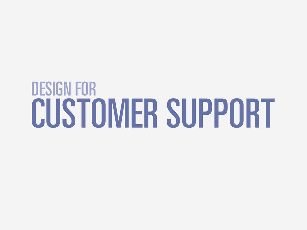 CUSTOMER SUPPORT DESIGN FOR