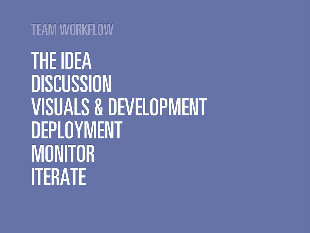TEAM WORKFLOW THE IDEA DISCUSSION VISUALS & DEV...