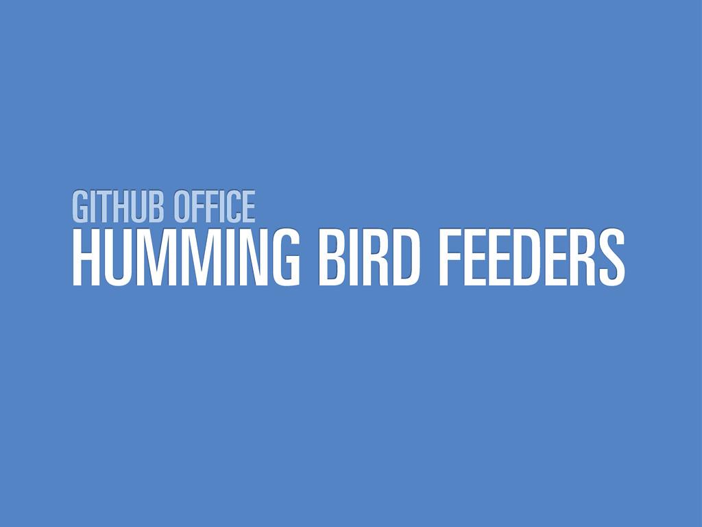 HUMMING BIRD FEEDERS GITHUB OFFICE