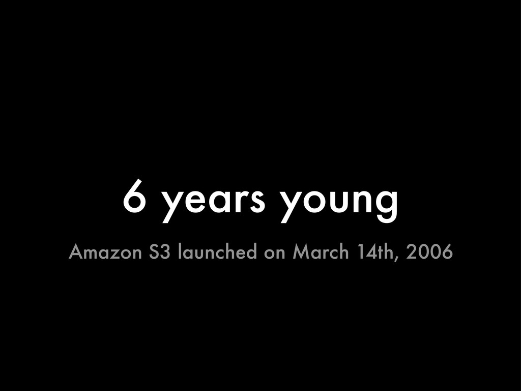 6 years young Amazon S3 launched on March 14th,...
