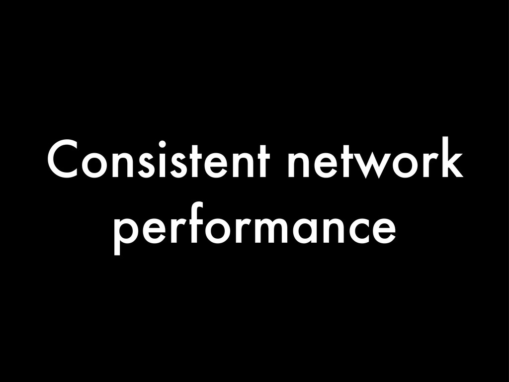 Consistent network performance