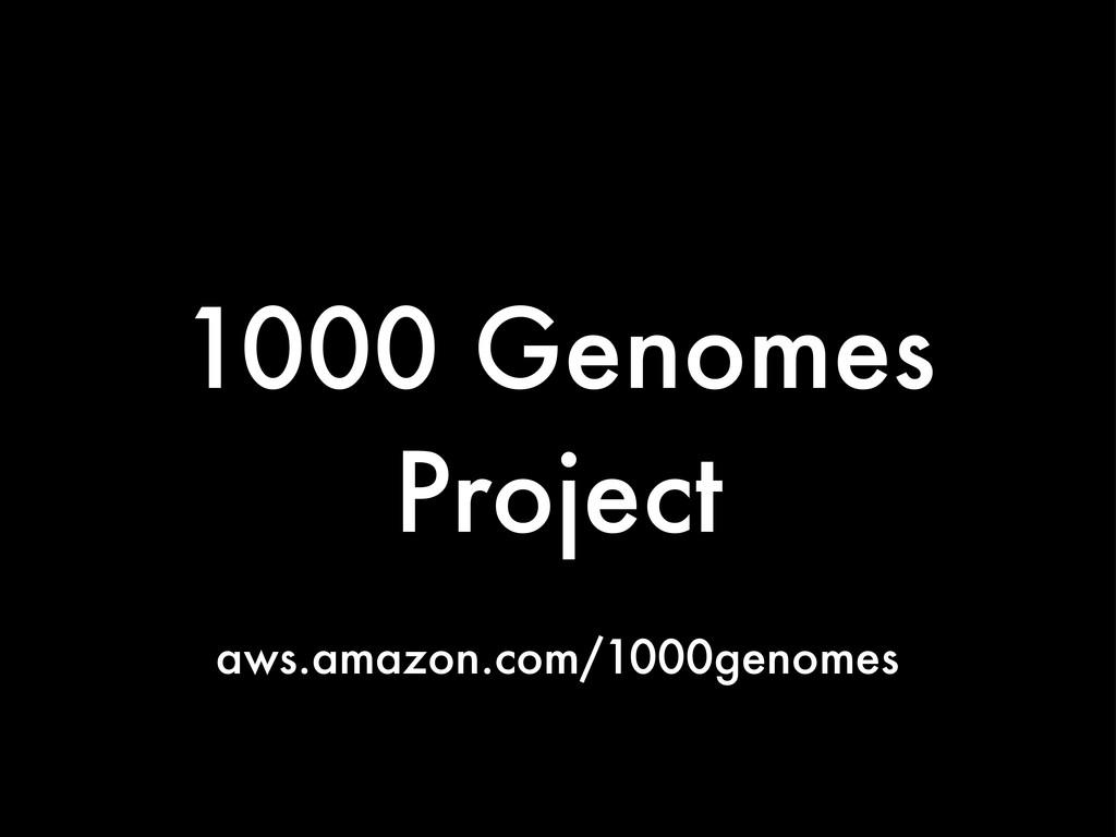 1000 Genomes Project aws.amazon.com/1000genomes