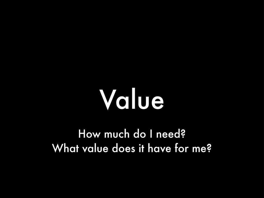 Value How much do I need? What value does it ha...