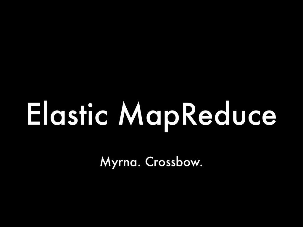 Elastic MapReduce Myrna. Crossbow.