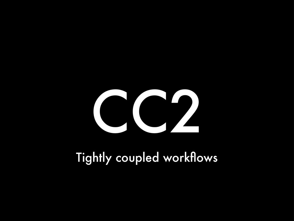 CC2 Tightly coupled workflows