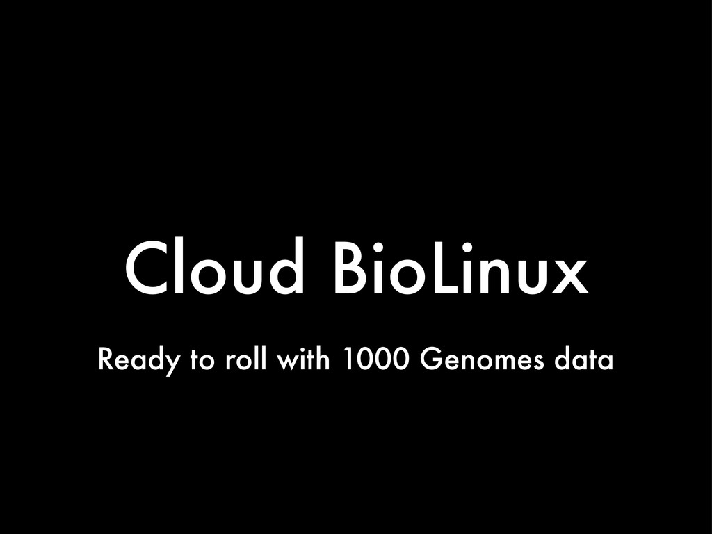 Cloud BioLinux Ready to roll with 1000 Genomes ...