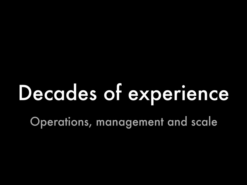 Decades of experience Operations, management an...