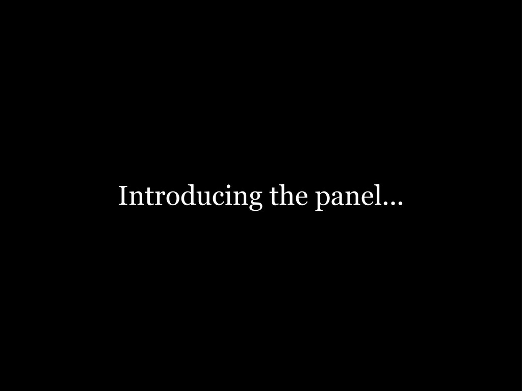 Introducing the panel...