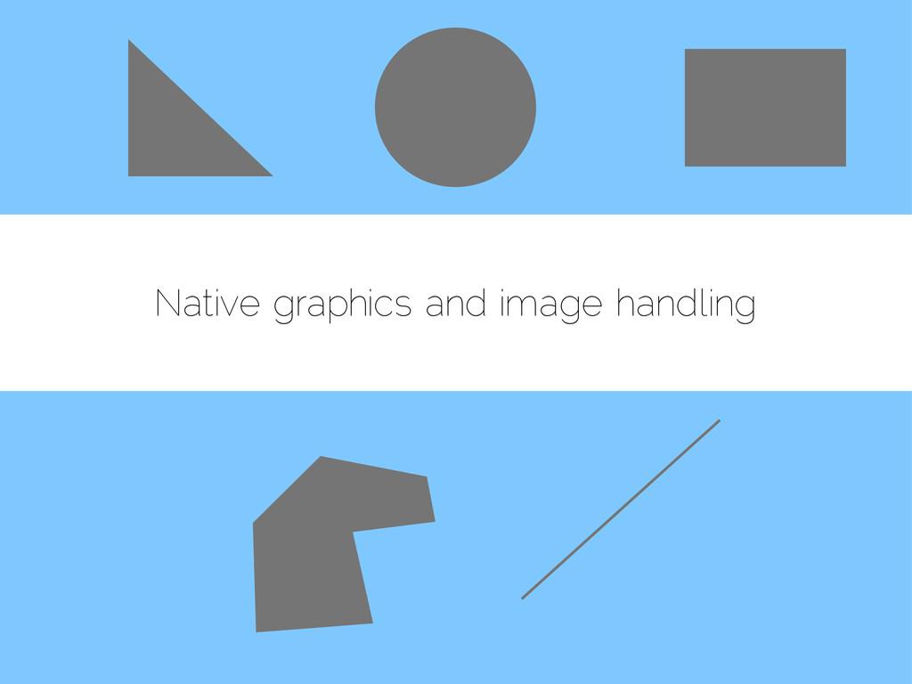 Native graphics and image handling