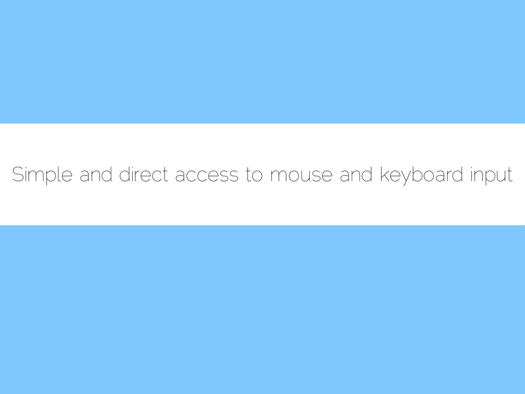 Simple and direct access to mouse and keyboard ...
