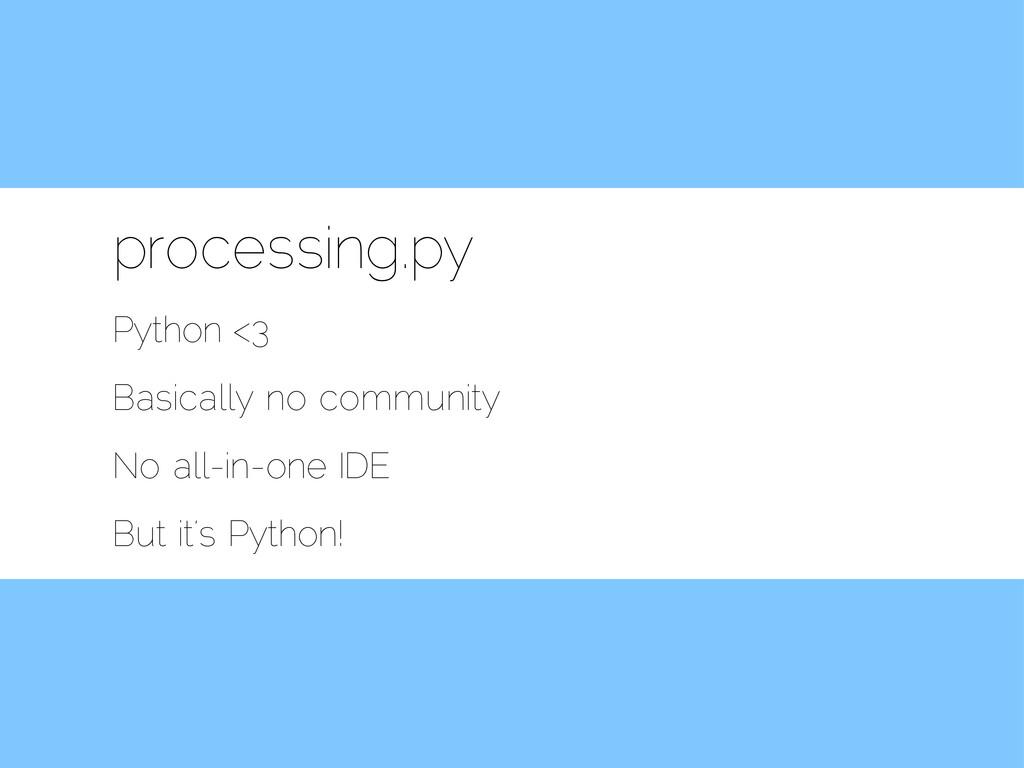 processing.py Python <3 Basically no community ...