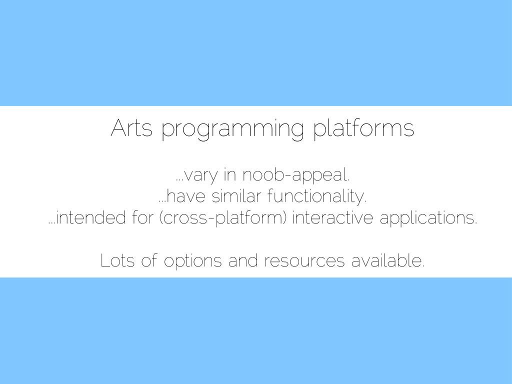 Arts programming platforms ...vary in noob-appe...