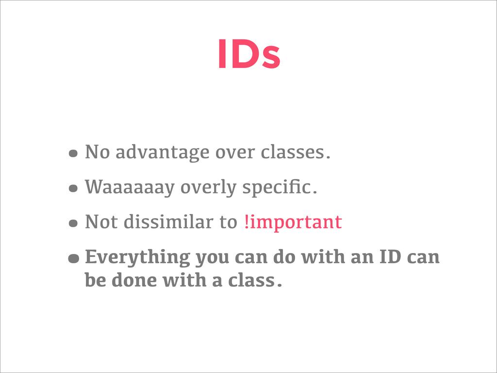 IDs •No advantage over classes. •Waaaaaay overl...