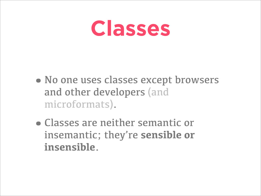 Classes •No one uses classes except browsers an...