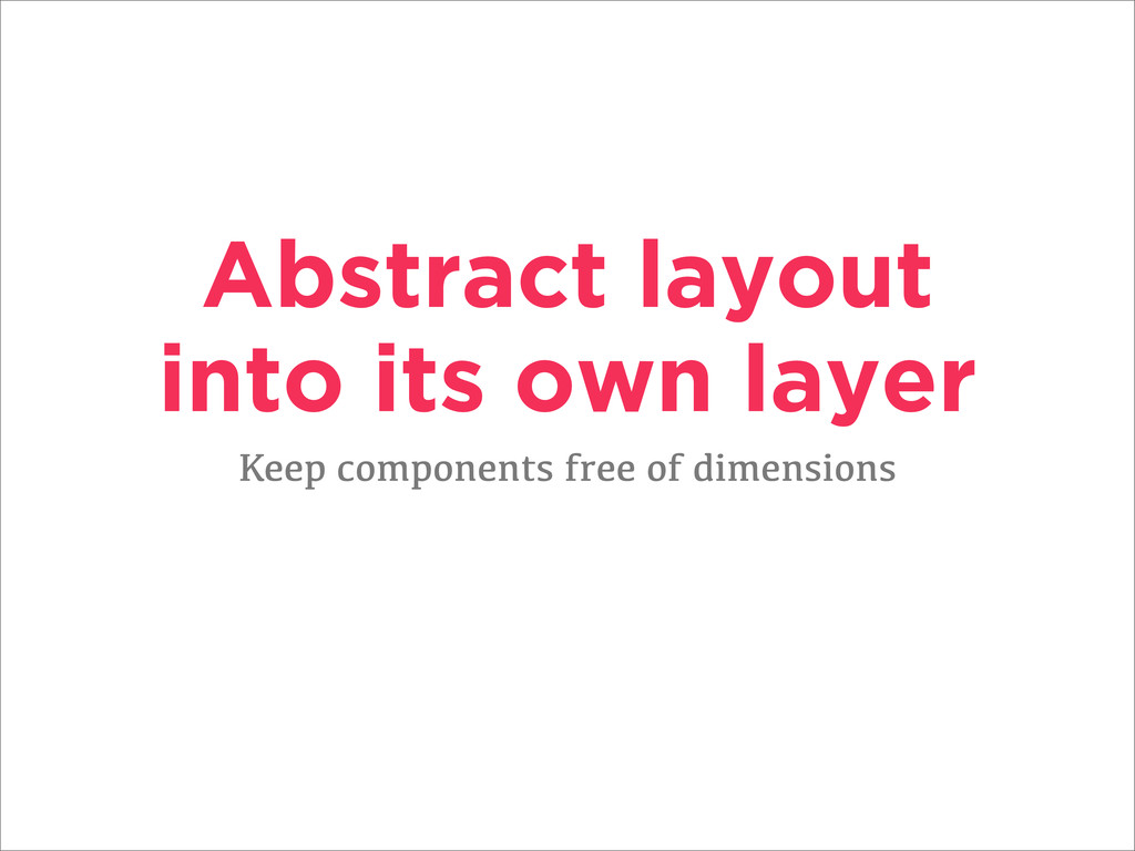 Abstract layout into its own layer Keep compone...