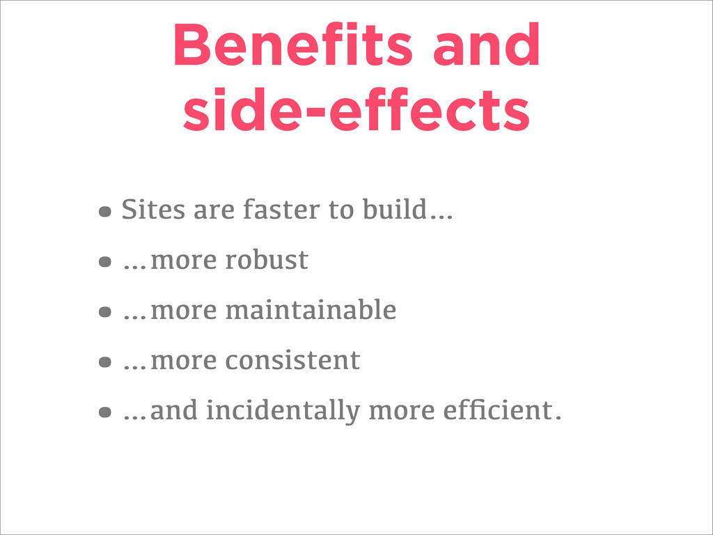Benefits and side-effects •Sites are faster to b...