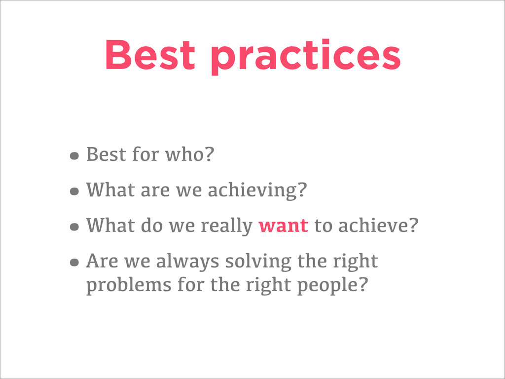 Best practices •Best for who? •What are we achi...