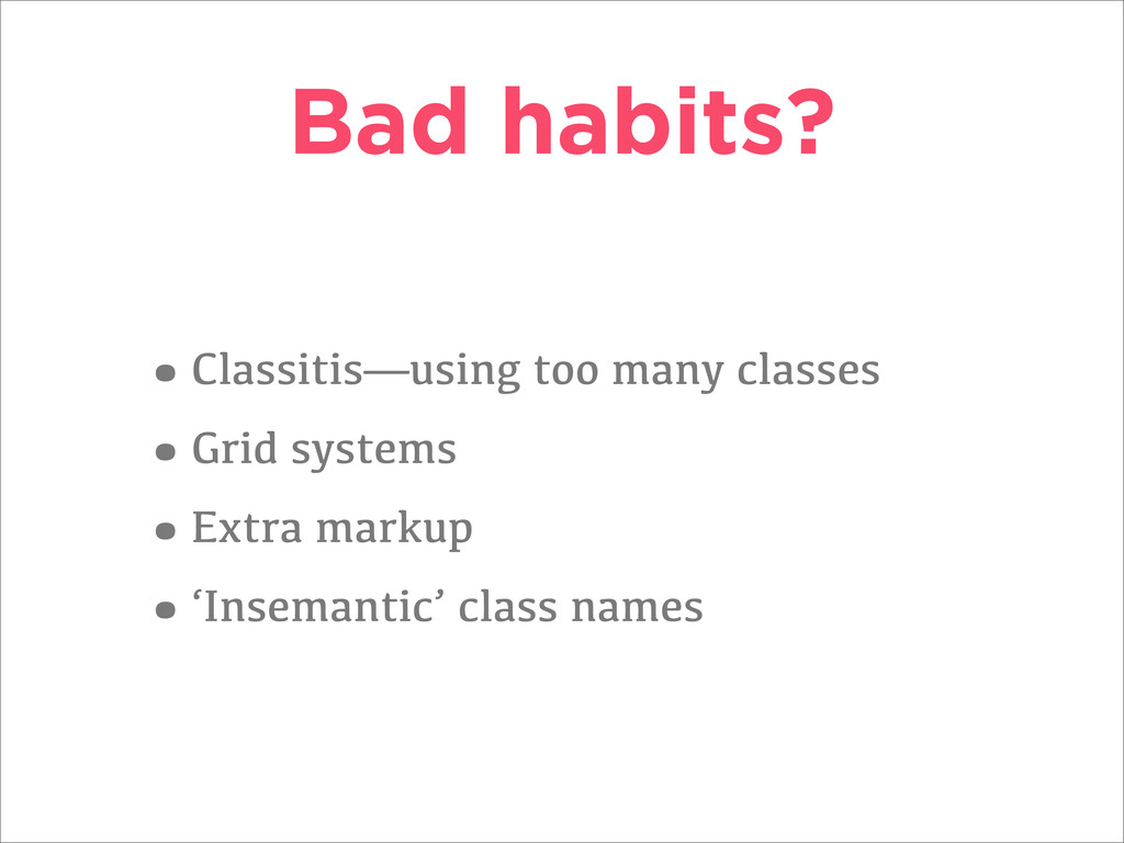 Bad habits? •Classitis—using too many classes •...