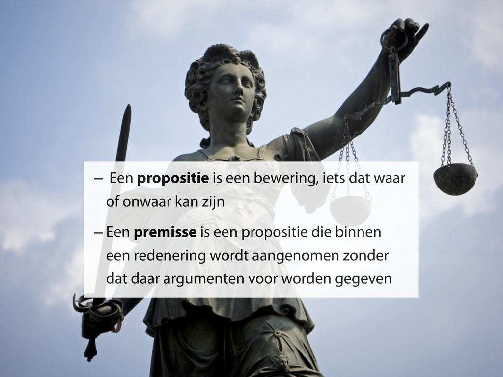 – Een propositie is een bewering, iets dat waar...