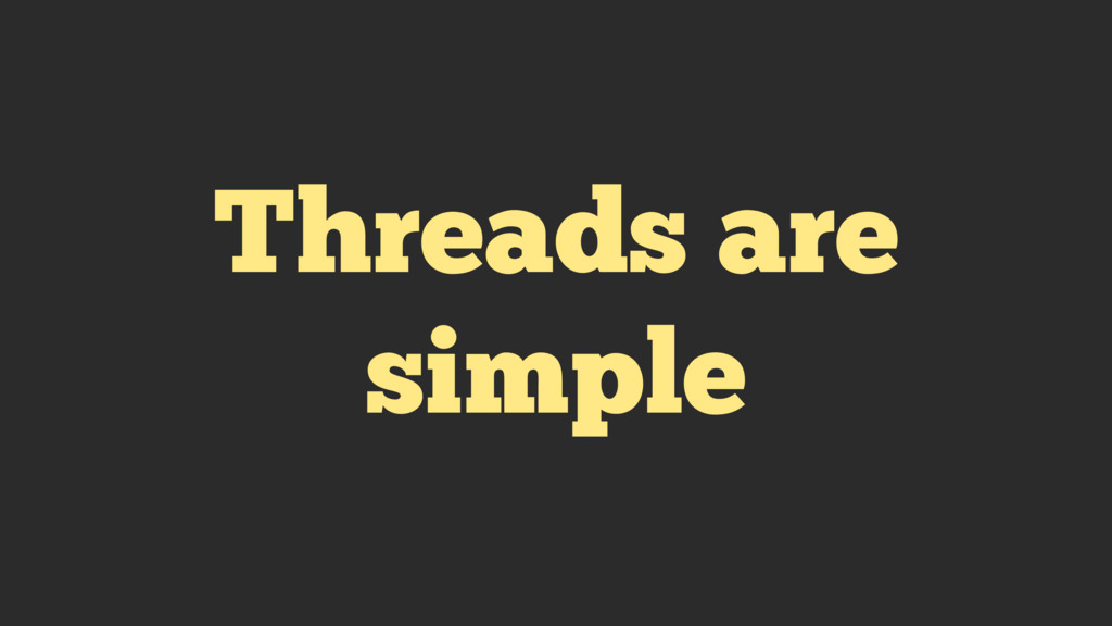 Threads are simple