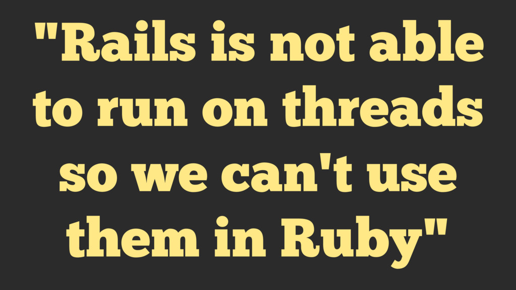 """""""Rails is not able to run on threads so we can'..."""
