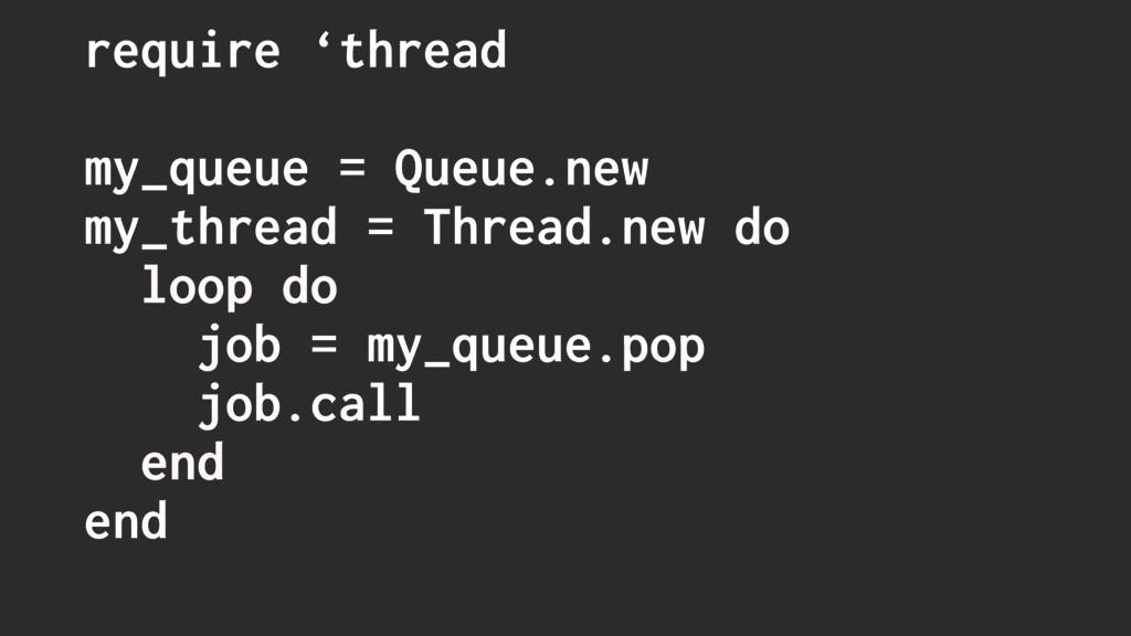 require 'thread my_queue = Queue.new my_thread ...