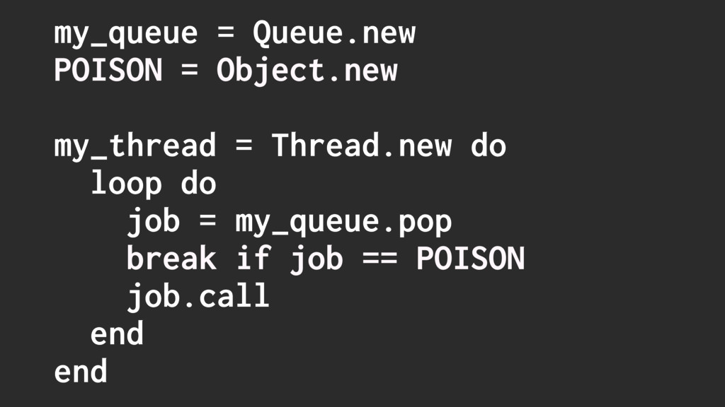 my_queue = Queue.new POISON = Object.new my_thr...