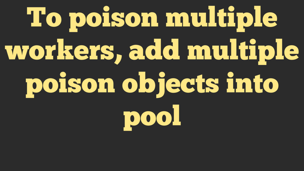 To poison multiple workers, add multiple poison...