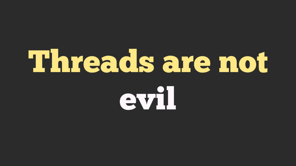 Threads are not evil