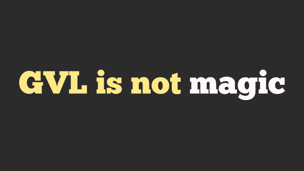 GVL is not magic