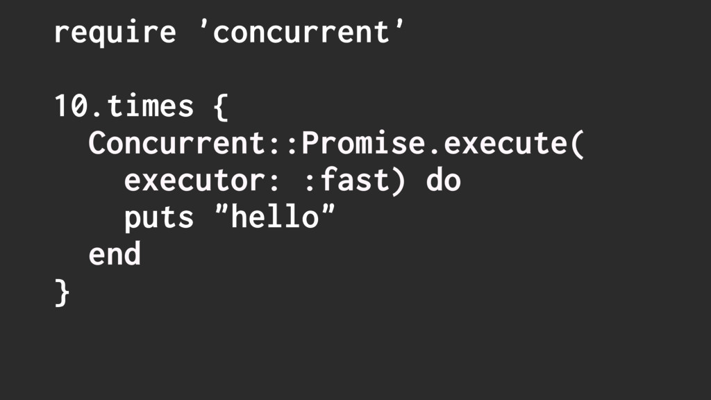 require 'concurrent' 10.times { Concurrent::Pro...