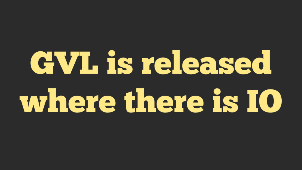 GVL is released where there is IO