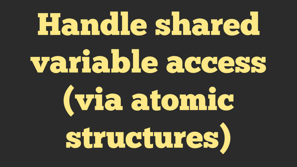 Handle shared variable access (via atomic struc...