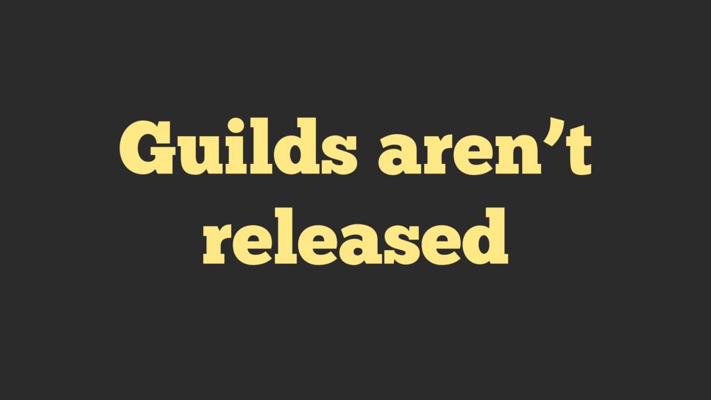 Guilds aren't released
