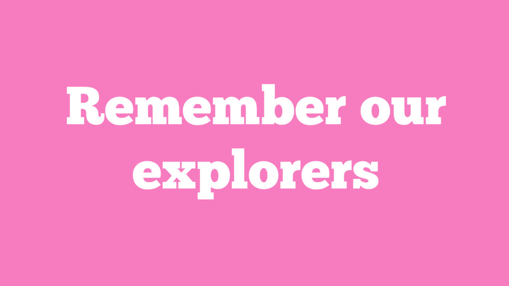 Remember our explorers