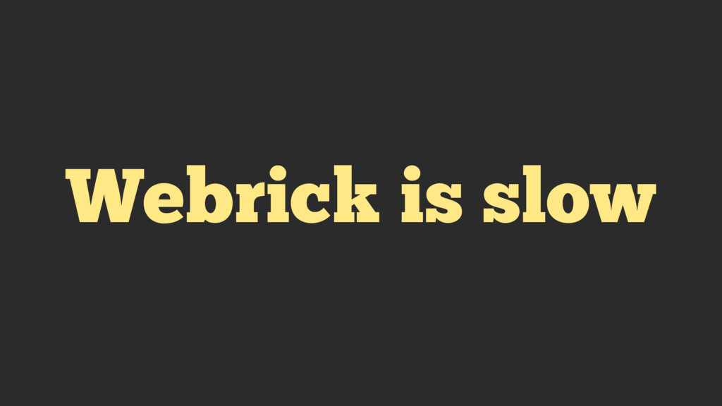 Webrick is slow