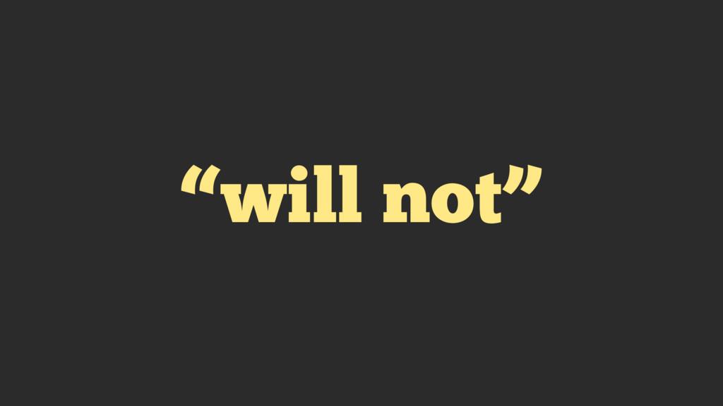 """will not"""
