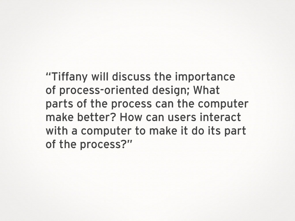 """Tiffany will discuss the importance of process..."