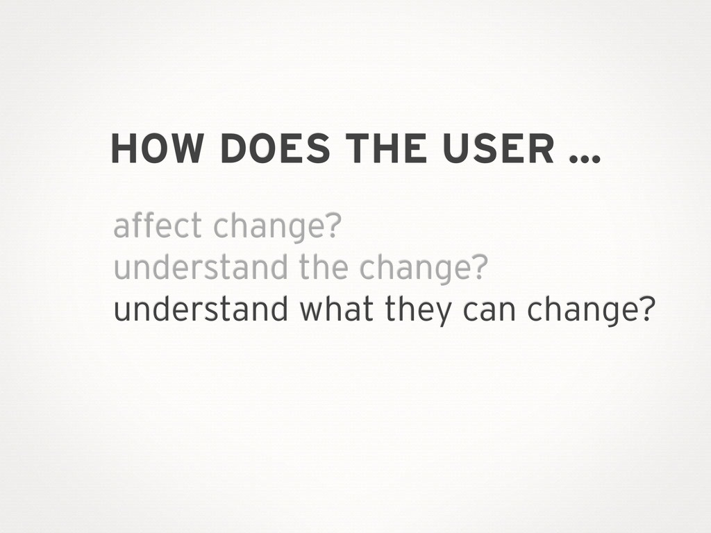 HOW DOES THE USER … affect change? understand t...
