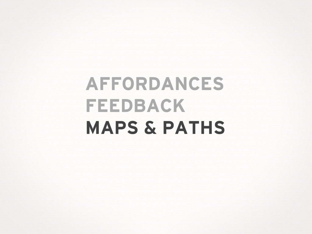 AFFORDANCES FEEDBACK MAPS & PATHS
