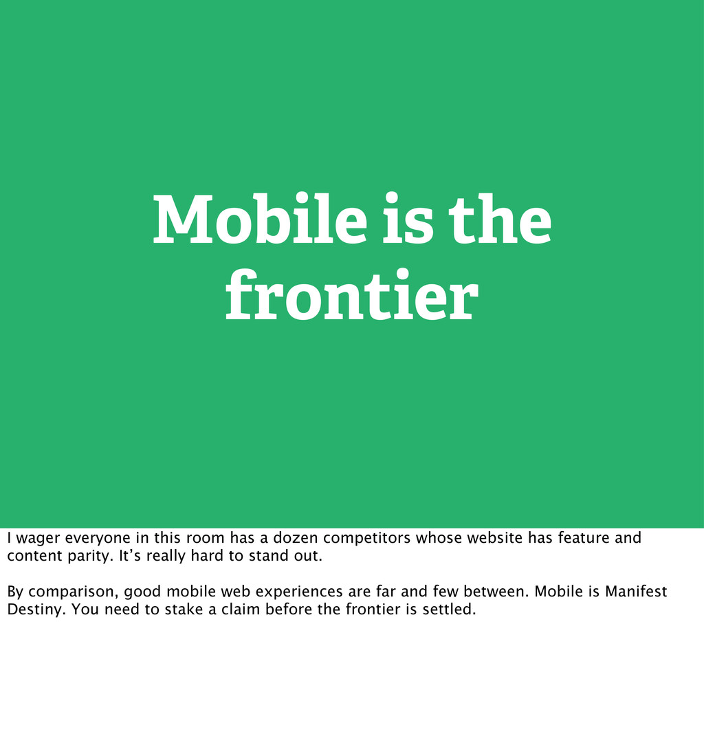 Mobile is the frontier I wager everyone in this...