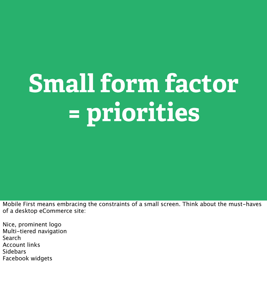 Small form factor = priorities Mobile First mea...