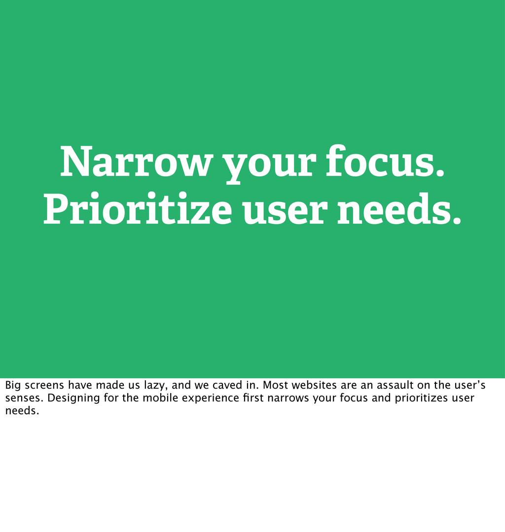 Narrow your focus. Prioritize user needs. Big s...