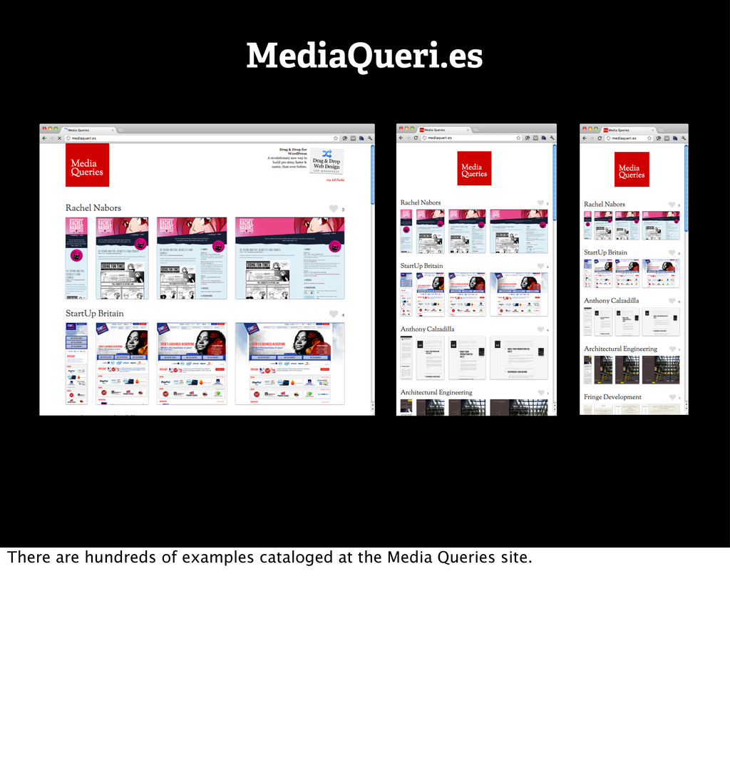 MediaQueri.es There are hundreds of examples ca...