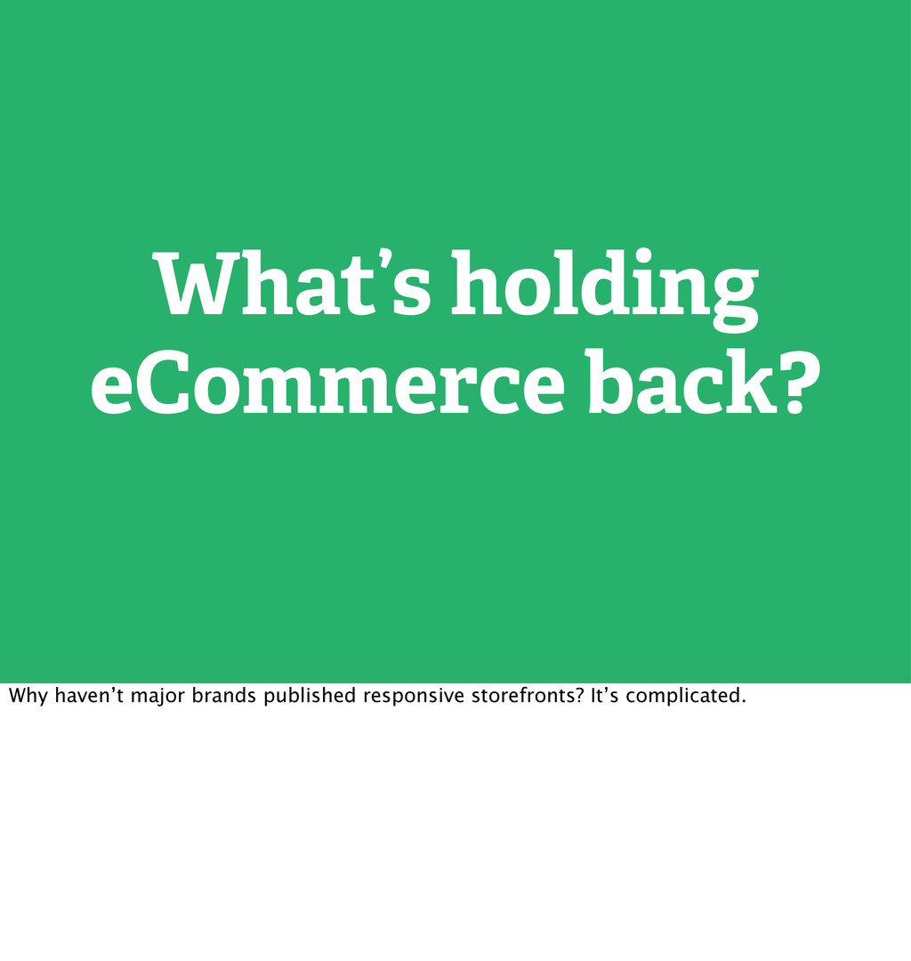 What's holding eCommerce back? Why haven't majo...