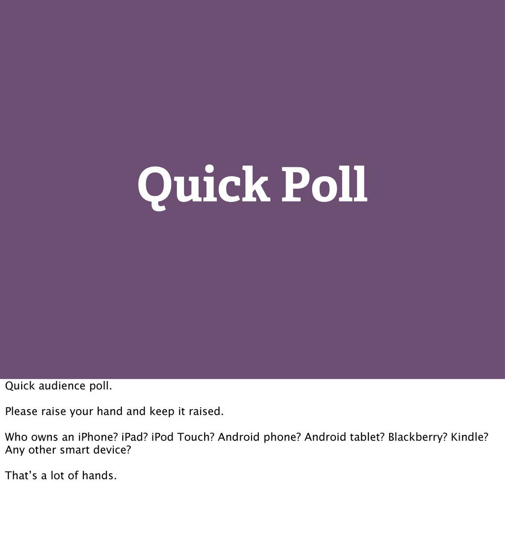 Quick Poll Quick audience poll. Please raise yo...