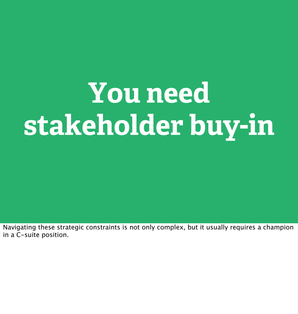 You need stakeholder buy-in Navigating these st...