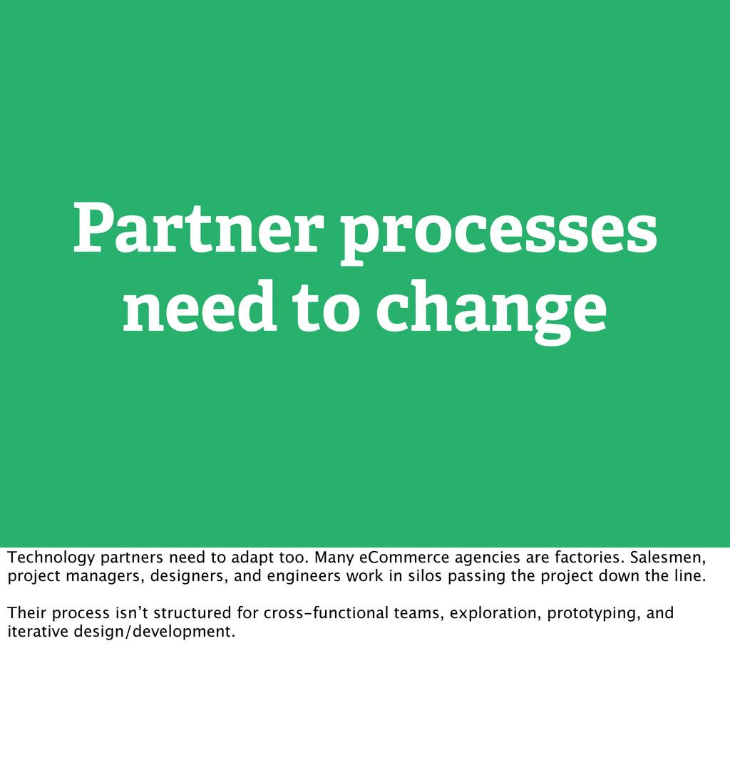 Partner processes need to change Technology par...