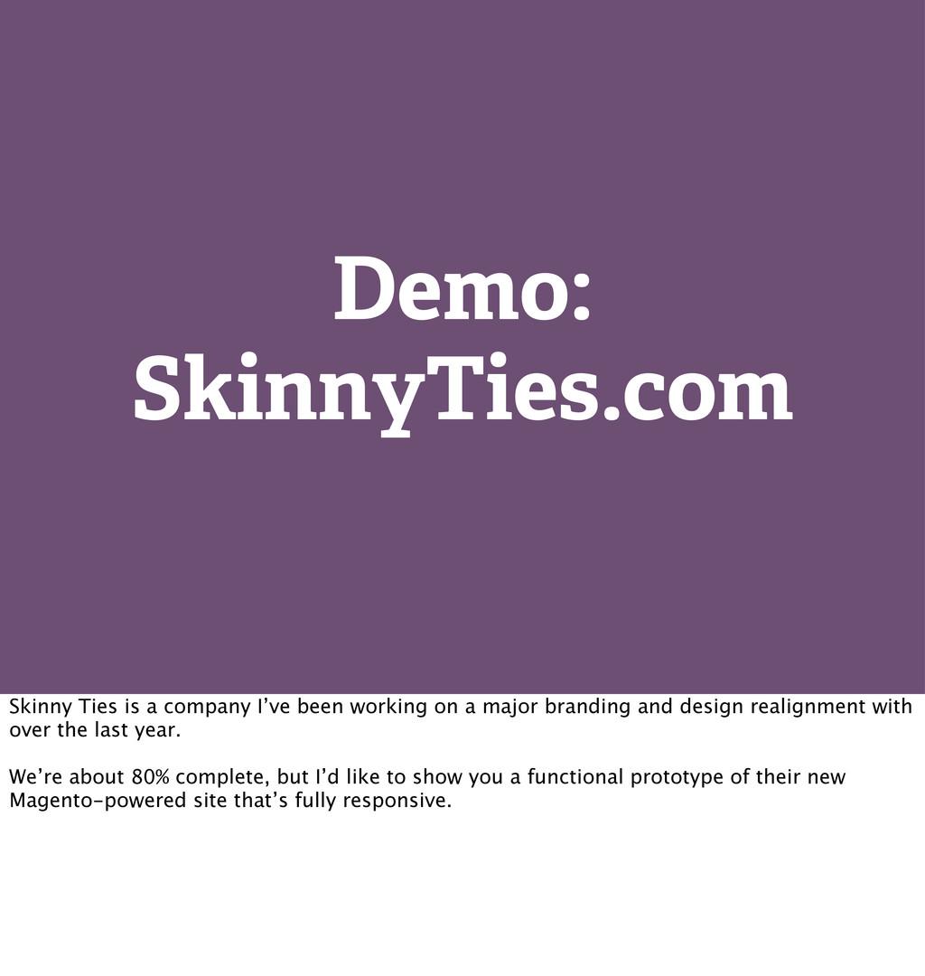 Demo: SkinnyTies.com Skinny Ties is a company I...